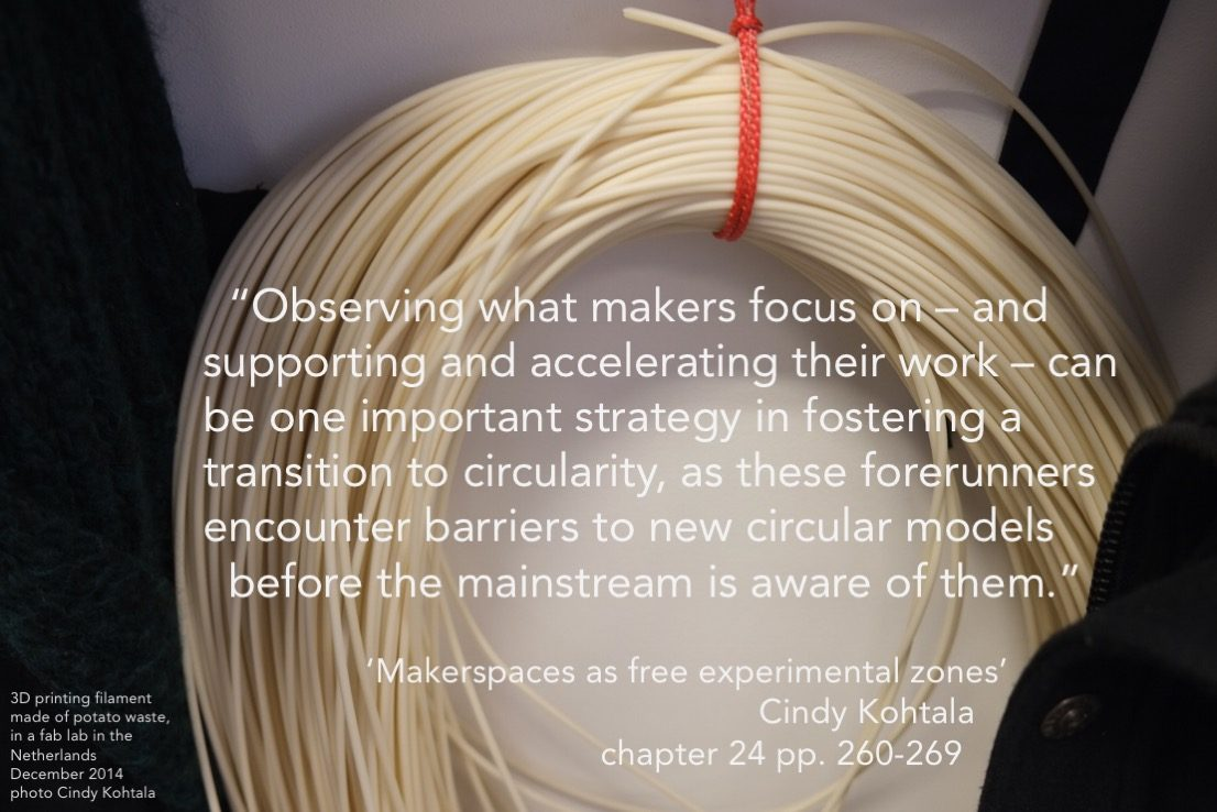 """photograph of a reel of cream-coloured 3D printing bioplastic filament tied together and hanging from a red-orange fabric tie. There is a text box giving the context of the photograph: """"3D printing filament made of potato waste, in a fab lab in the Netherlands. December 2014. photo Cindy Kohtala"""". The photograph has text superimposed on it reading, """"Observing what makers focus on - and supporting and accelerating their work, can be one important strategy in fostering a transition to circularity, as these forerunners encounter barriers to new circular models before the mainstream is awre of them. 'Makerspaces as free experimental zones', Cindy Kohtala, chapter 24 pp. 260-269. The chapter is from the book Designing for the Circular Economy edited by Martin Charter (Routledge, 2019)."""